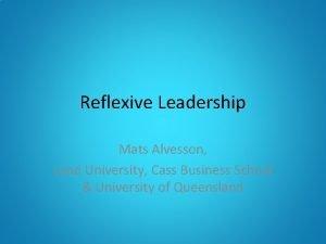 Reflexive Leadership Mats Alvesson Lund University Cass Business