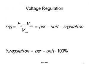 Voltage Regulation ECE 441 1 Voltage Regulation continued