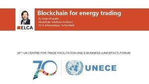 Blockchain for energy trading by Jorge Alvarado Blockchain