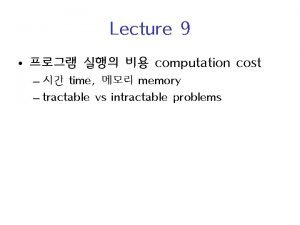Lecture 9 computation cost time memory tractable vs