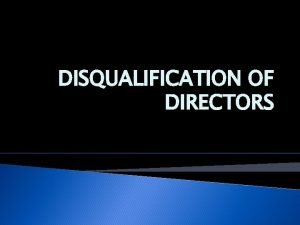 DISQUALIFICATION OF DIRECTORS COMPANIES ACT No 07 OF
