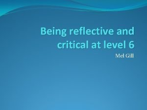 Being reflective and critical at level 6 Mel