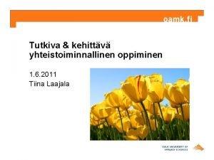Tutkiva kehittv yhteistoiminnallinen oppiminen 1 6 2011 Tiina