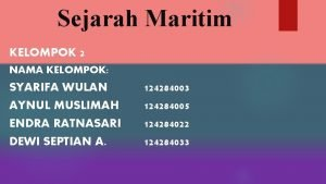 Sejarah Maritim KELOMPOK 2 NAMA KELOMPOK SYARIFA WULAN