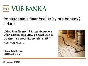 Ponauenie z finannej krzy pre bankov sektor Globlna