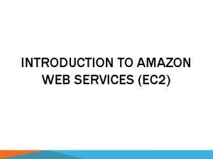 INTRODUCTION TO AMAZON WEB SERVICES EC 2 AMAZON