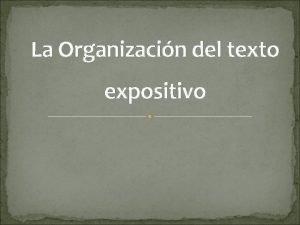 La Organizacin del texto expositivo La organizacin del