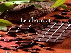 Le chocolat Questce que cest le chocolat Le