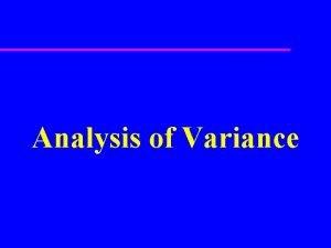 Analysis of Variance Experimental Design u Investigator controls