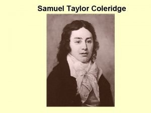 Samuel Taylor Coleridge Samuel Taylor Coleridge 1772 1834