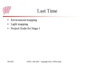 Last Time Environment mapping Light mapping Project Goals