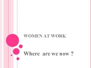 WOMEN AT WORK Where are we now WOMEN