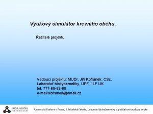 Vukov simultor krevnho obhu eitel projektu Vedouc projektu