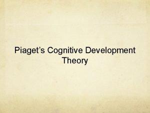 Piagets Cognitive Development Theory Piaget A Swiss psychologist