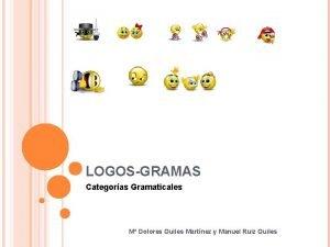 LOGOSGRAMAS Categoras Gramaticales M Dolores Quiles Martnez y