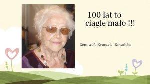 100 lat to cigle mao Genowefa Kruczek Kowalska