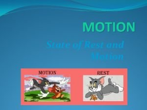 MOTION State of Rest and Motion State of