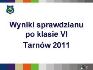 Wyniki sprawdzianu po klasie VI Tarnw 2011 Wyniki