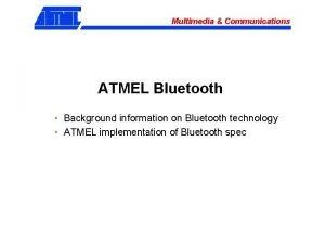 Multimedia Communications ATMEL Bluetooth Background information on Bluetooth