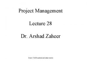 Project Management Lecture 28 Dr Arshad Zaheer Source
