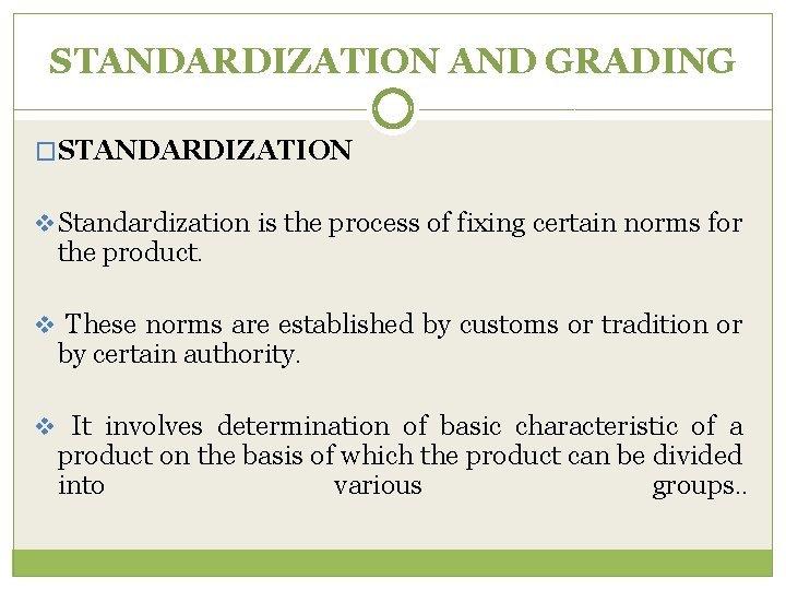 STANDARDIZATION AND GRADING STANDARDIZATION v Standardization is the