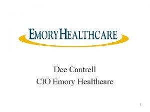 Dee Cantrell CIO Emory Healthcare 1 Emory Healthcare
