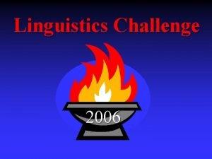 Linguistics Challenge 2006 What is the Linguistics Challenge