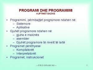 PROGRAMI DHE PROGRAMIMI KUPTIMET BAZIKE Programimi prmbajtjet programore