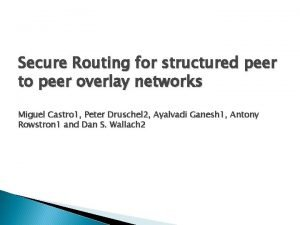 Secure Routing for structured peer to peer overlay
