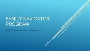 FAMILY NAVIGATOR PROGRAM IPAC Affiliated Growth and Development