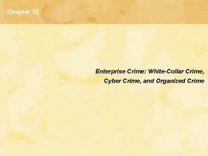 Chapter 12 Enterprise Crime WhiteCollar Crime Cyber Crime
