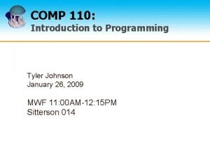 COMP 110 Introduction to Programming Tyler Johnson January