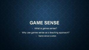 GAME SENSE What is games sense Why use