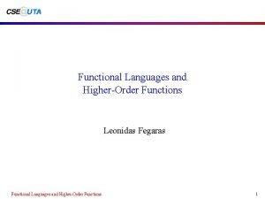 Functional Languages and HigherOrder Functions Leonidas Fegaras Functional