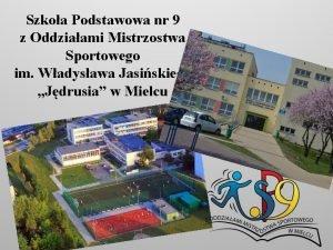 Szkoa Podstawowa nr 9 z Oddziaami Mistrzostwa Sportowego