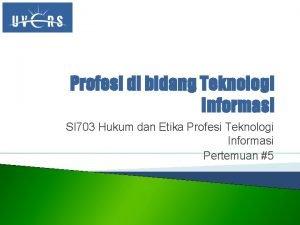 Profesi di bidang Teknologi Informasi SI 703 Hukum