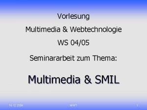 Multimedia SMIL Vorlesung Multimedia Webtechnologie WS 0405 Seminararbeit