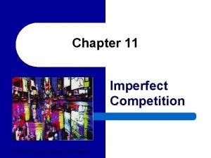 Chapter 11 Imperfect Competition 2004 Thomson LearningSouthWestern Imperfect