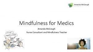 Mindfulness for Medics Amanda Mc Gough Nurse Consultant