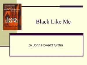 Black Like Me by John Howard Griffin John