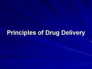 Principles of Drug Delivery Drug Delivery Definition The