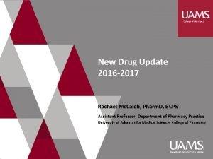 New Drug Update 2016 2017 Rachael Mc Caleb