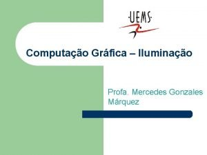 Computao Grfica Iluminao Profa Mercedes Gonzales Mrquez Realismo
