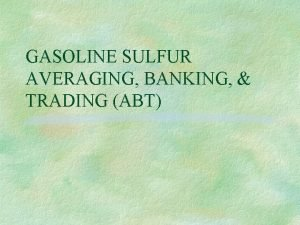 GASOLINE SULFUR AVERAGING BANKING TRADING ABT ABT PROGRAM
