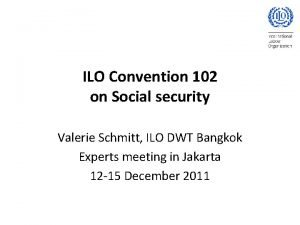 ILO Convention 102 on Social security Valerie Schmitt