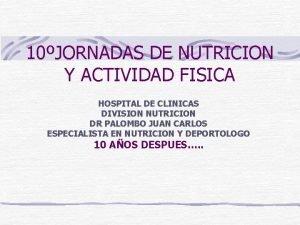 10JORNADAS DE NUTRICION Y ACTIVIDAD FISICA HOSPITAL DE