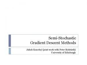 SemiStochastic Gradient Descent Methods Jakub Konen joint work