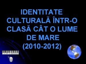 IDENTITATE CULTURAL NTRO CLAS C T O LUME