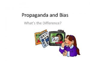 Propaganda and Bias Whats the Difference Bias Definition