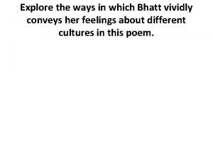 Explore the ways in which Bhatt vividly conveys